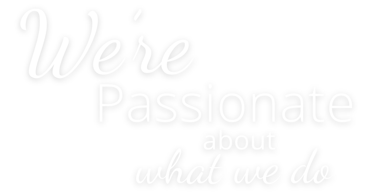 We're passionate about what we do